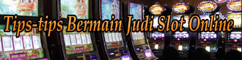 Cara Agar Mudah Menang Di Slot Game Online